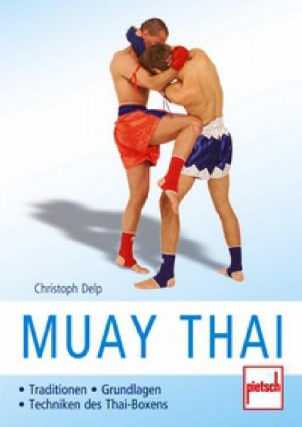Ju-Sports Christoph Delp : Muay Thai - Traditionen, Grundlagen, Techniken